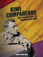 Kiwi Compañeros: New Zealand and the Spanish Civil War by Mark Derby