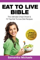 Eat To Live Bible: The Ultimate Cheat Sheet & 70 Top Eat To Live Diet Recipes (With Diet Diary & Workout Journal) by Samantha Michaels