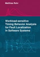 Workload-sensitive Timing Behavior Analysis for Fault Localization in Software Systems by Matthias Rohr