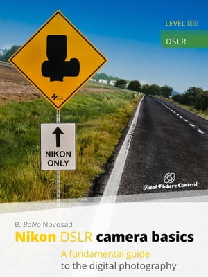 Nikon DSLR Camera Basics A Fundamental Guide to the Digital Photography