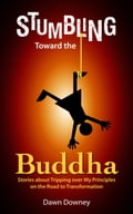 Stumbling Toward the Buddha: Stories about Tripping over My Principles on the Road to Transformation fca23e8a-4a11-4c5d-bf98-bb13bf8c2f1d