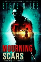 Mourning Scars: an Action Thriller by Steve N. Lee