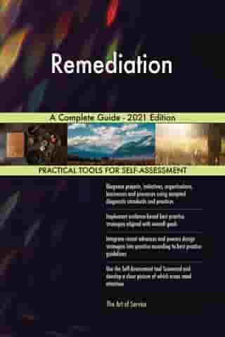 Remediation A Complete Guide - 2021 Edition by Gerardus Blokdyk