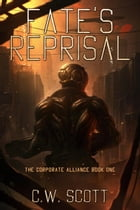 Fate's Reprisal: The Corporate Alliance, #1 by CW Scott