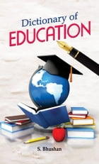 Dictionary of Education by S. Bhushan