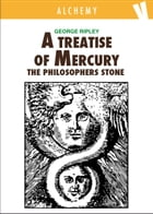 A Treatise of Mercury and the Philosophers Stone by George Ripley