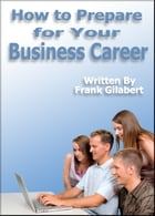 How to Prepare for Your Business Career by Frank Gilabert