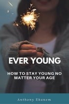 Ever Young by Anthony Ekanem