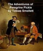 The Adventures of Peregrine Pickle, in which are included Memoirs of a Lady of Quality by Tobias Smollett