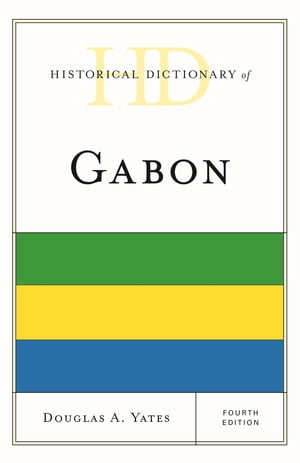 Historical Dictionary of Gabon by Douglas A. Yates