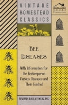 Bee Diseases - With Information for the Beekeeper on Various Diseases and Their Control