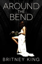 Around the Bend: A Novel by Britney King