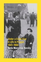 Under A Cruel Star: A Life In Prague 1941-1968 by Heda Margolius Kovály
