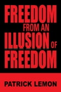 FREEDOM FROM AN ILLUSION OF FREEDOM 60d1545a-28aa-4732-8b4f-daa7fc2881cc