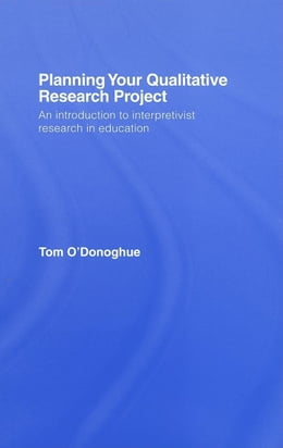 Book Planning Your Qualitative Research Project by O'Donoghue, Tom
