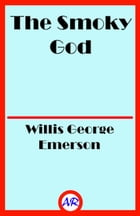 The Smoky God (Illustrated) by Willis George Emerson