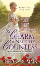To Charm a Naughty Countess: An enchanting and emotional Regency Romance by Theresa Romain