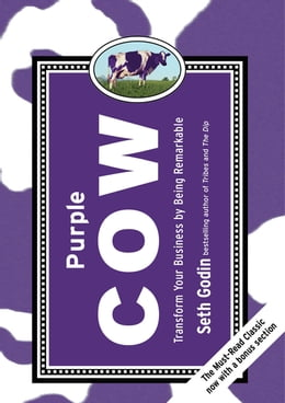 Book Purple Cow, New Edition: Transform Your Business by Being Remarkable--Includes new bonus chapter by Seth Godin