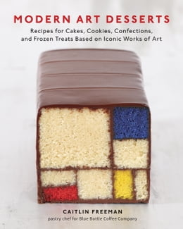 Book Modern Art Desserts: Recipes for Cakes, Cookies, Confections, and Frozen Treats Based on Iconic… by Caitlin Freeman