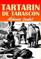 Tartarin De Tarascon: With Illustrations by Alphonse Daudet