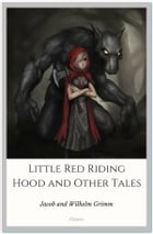 Little Red Riding Hood and Other Tales by Jacob and Wilhelm Grimm