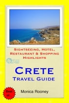 Crete, Greece Travel Guide - Sightseeing, Hotel, Restaurant & Shopping Highlights (Illustrated) by Monica Rooney