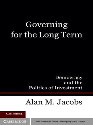 Governing for the Long Term Democracy and the Politics of Investment
