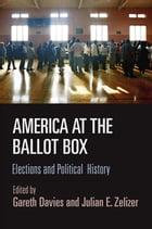 America at the Ballot Box: Elections and Political History by Gareth Davies