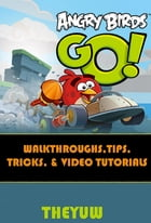 Angry Birds Go!: Walkthroughs - Tips, Tricks & Video Tutorials by Theyuw