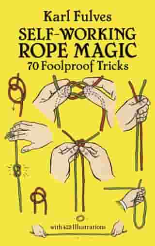 Self-Working Rope Magic: 70 Foolproof Tricks by Karl Fulves