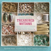 French General: Treasured Notions: Inspiration and Craft Projects Using Vintage Beads, Buttons…