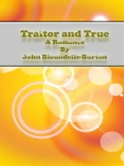 Traitor and True: A Romance by John Bloundelle-burton