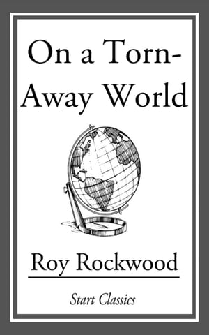 On a Torn-Away World by Roy Rockwood