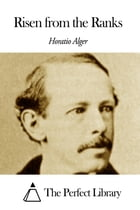 Risen from the Ranks by Horatio Alger Jr.