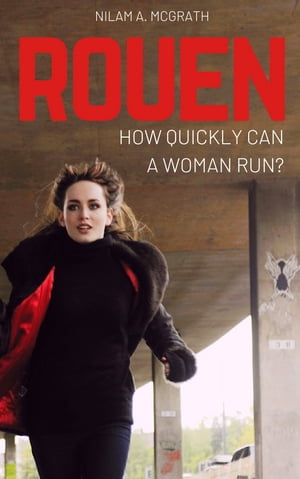 Rouen: How quickly can a woman run? by Nilam A. McGrath