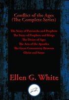Conflict of the Ages (The Complete Series): The Story of Patriarchs and Prophets, The Story of Prophets and Kings, The Desire of Ages, The Acts  by Ellen G. White