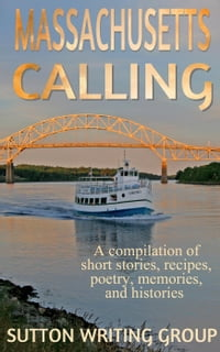 Massachusetts Calling - A compilation of short stories, recipes, poetry, memories, and histories