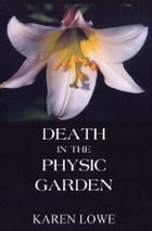 Death in the Physic Garden by Karen Lowe