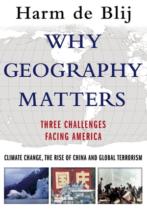 Why Geography Matters Three Challenges Facing America: Climate Change,  the Rise of China,  and Global Terrorism