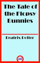 The Tale of the Flopsy Bunnies (Illustrated) by Beatrix Potter