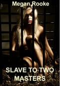 Slave to Two Masters (First Anal Sex Threesome Erotica) 3b657149-21de-48fb-a52d-f3b1afd6c279