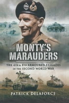 Monty's Marauders: The 4th and 8th Armoured Brigades in the Second World War by Patrick Delaforce