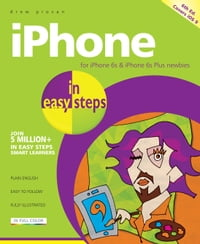 iPhone in easy steps, 6th edition: For iPhone 6s and 6s Plus - covers iOS 9