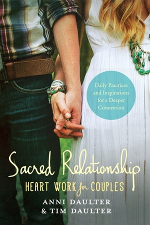 Sacred Relationship Heart Work for Couples--Daily Practices and Inspirations for a Deeper Connection