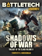BattleTech Legends: Shadows of War: Twilight of the Clans, Vol. 6 by Thomas S. Gressman