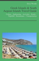 Greek Islands & South Aegean Islands Travel Guide: Culture - Sightseeing - Activities - Hotels - Nightlife - Restaurants – Transportation (including S by Erica Woods