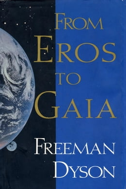 Book FROM EROS TO GAIA by Freeman Dyson