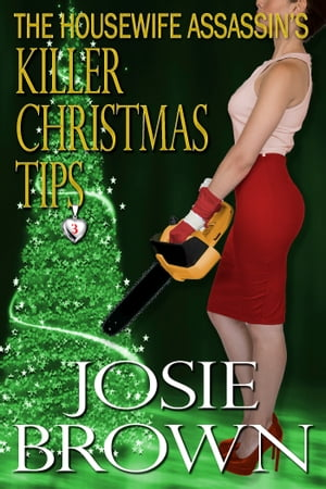 The Housewife Assassin's Killer Christmas Tips (Humorous Romantic Mystery Series, Book 3)