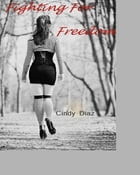 Fighting For Freedom: (The Fighting Series Book 1) by Cindy Diaz