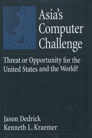 Asia's Computer Challenge Threat or Opportunity for the United States and the World?